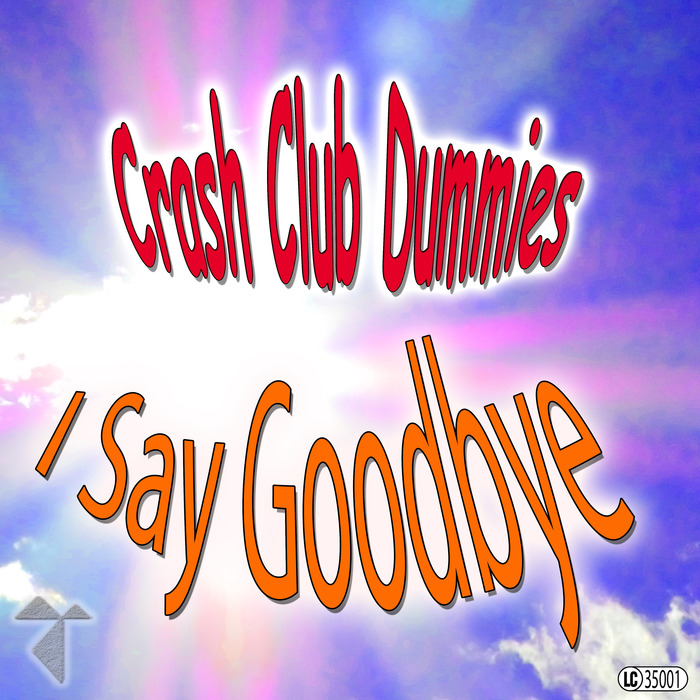 Crash Club Dummies - I Say Goodbye [10101082]